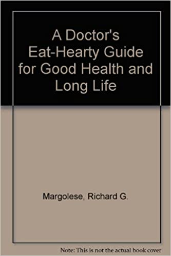 A Doctors Eat-Hearty Guide for Good Health and Long Life