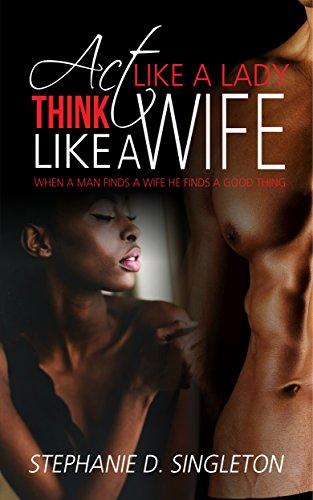 Act Like A Lady Think Like A Wife: When a man finds a wife he finds a good thing (Act Like A Lady Think Like A Lady)