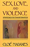 Sex, Love, and Violence: Strategies for Transformation