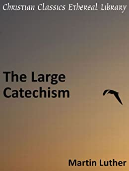 The Large Catechism - Enhanced Version by [Luther, Martin]