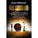 Mod Gourmand: Your guide to contemporary home cooking combining modern and traditional culinary appliances and techniques to create your favorite main and side dishes