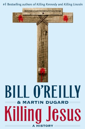 Killing Jesus: A History by [O'Reilly, Bill, Dugard, Martin]