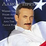 Where the Stars & Stripes & The Eagle Fly by Aaron Tippin (2001-10-02)