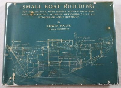 Small Boat Building for the Amateur, with Sixteen Modern Small Boat Designs, Rowboats, Sailboats, Outboards, a 125-Class Hydroplane and a Runabout, by Edwin Monk...