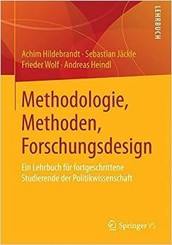 Methodologie, Methoden, Forschungsdesign: Ein Lehrbuch für fortgeschrittene Studierende der Politikwissenschaft