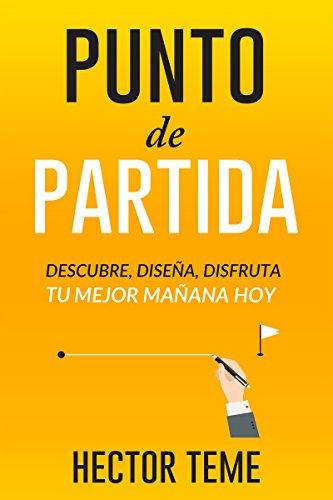 Punto de partida: Descubre, diseña y disfruta tu mejor mañana hoy (Spanish Edition) (Punto De Partida)
