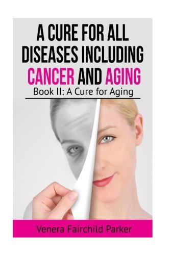 41doUrotkvL - A Cure for All Diseases Including Cancer And Aging: Book II: A Cure for Aging (Anti Aging Best Sellers) (Volume 2)