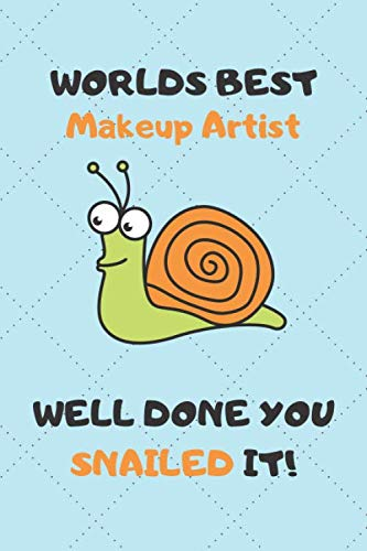 Worlds Best Makeup Artist Well Done You Snailed It!: Awesome Graduation Gift Makeup Artist Journal / Notebook / Diary / USA Gift (6 x 9 - 110 Blank Lined Pages)
