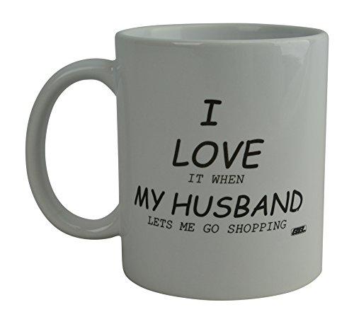 Funny Coffee Mug I Love it When My Husband Lets Me Go Shopping Novelty Gift Wife Newlywed Wedding