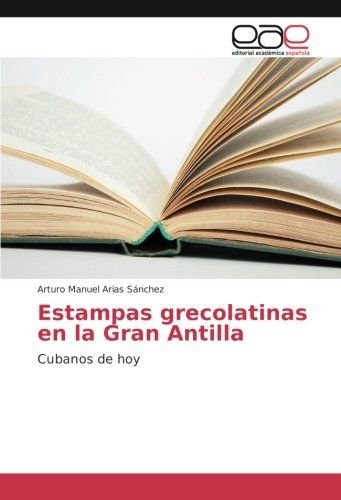 Download Estampas grecolatinas en la Gran Antilla: Cubanos de hoy (Spanish Edition) pdf epub