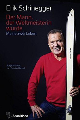 Der Mann, der Weltmeisterin wurde: Meine zwei Leben Gebundenes Buch – 5. Februar 2018 Erik Schinegger Claudio Honsal Amalthea Signum 3990501143