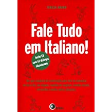 Fale Tudo em Italiano! (+ CD Audio): um guia completo de conversação para você se comunicar no dia a dia, em viagens, reuniões de negócios, eventos sociais, entrevistas e muitas outras situações
