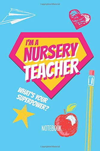 I'm a Nursery Teacher - What's your superpower?: Notebook (A5) Great for Nursery Teacher Gifts, Leaving gifts, Preschool Graduation, Thank You Gifts, Birthday or Christmas presents por Better Notes