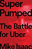 Book cover from Super Pumped: The Battle for Uber by Mike Isaac