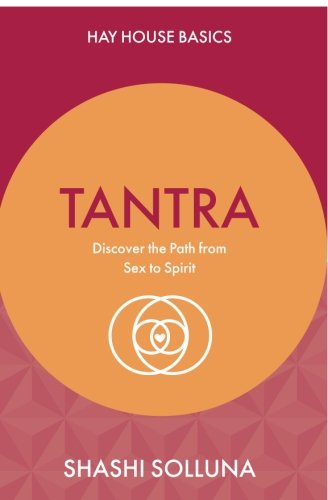 Tantra: Discover the Path from Sex to Spirit (Hay House Basics)