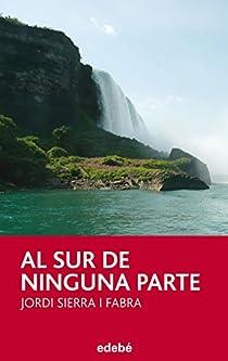 AL SUR DE NINGUNA PARTE par Sierra i Fabra