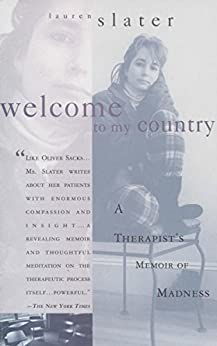 Welcome to My Country: Journeys into the World of a Therapist and Her Patients by [Slater, Lauren]