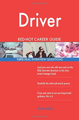 Driver RED-HOT Career Guide; 1292 REAL Interview Questions ebook