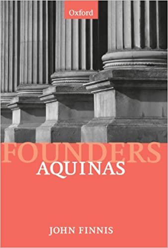 Aquinas: Moral, Political, and Legal Theory (Founders of Modern Political and Social Thought)