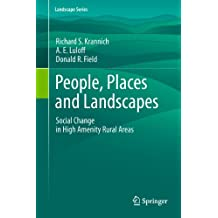People, Places and Landscapes: Social Change in High Amenity Rural Areas: 14 (Landscape Series)