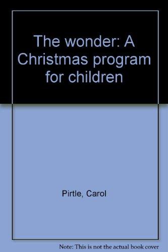 The wonder: A Christmas program for children (Christmas Pagaent)