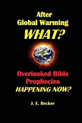 After Global Warming, What? Overlooked Bible Prophecies Happening Now?