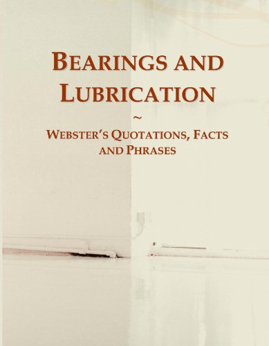 Bearings and Lubrication: Webster's Quotations, Facts and Phrases