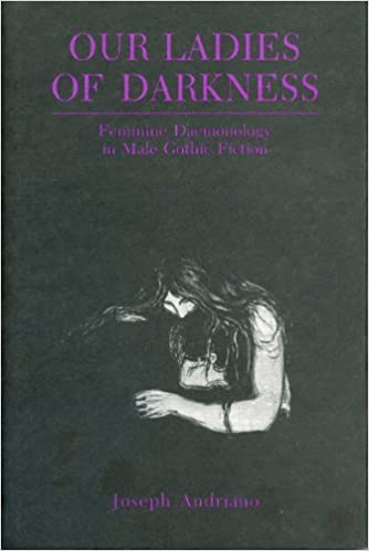 Book Our Ladies of Darkness: Feminine Daemonology in Male Gothic Fiction by Andriano Joseph (2005-09-22)