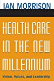 img - for Health Care in the New Millennium: Vision, Values, and Leadership book / textbook / text book