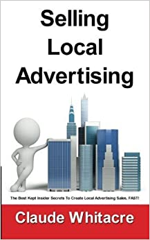 Book Selling Local Advertising: The Best Kept Insider Secrets To Create Local Advertising Sales, FAST! by Claude Whitacre (2013-01-16)