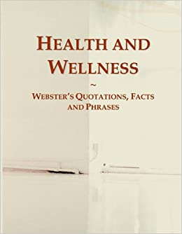 Health and Wellness: Webster's Quotations, Facts and Phrases