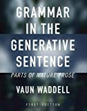 Grammar in the Generative Sentence: Parts of Mature Prose