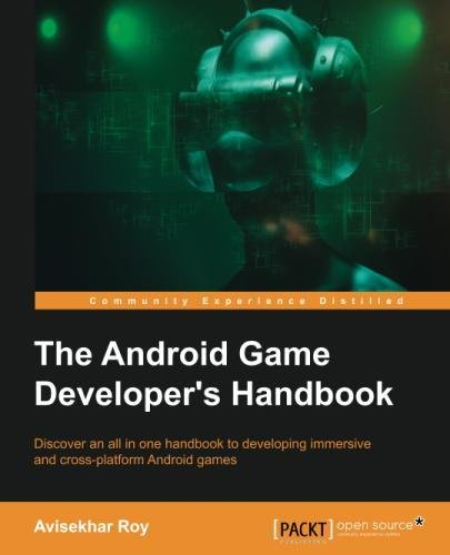 The Android Game Developer's Handbook: Discover an all in one handbook to developing immersive and cross-platform Android games by Packt Publishing - ebooks Account