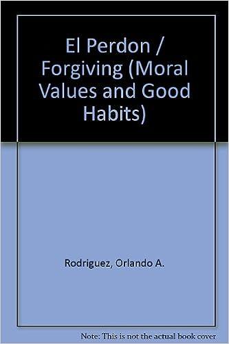 Descarga de jar de ebook móvil El Perdon / Forgiving (Moral Values and Good Habits) 0311385990 PDF