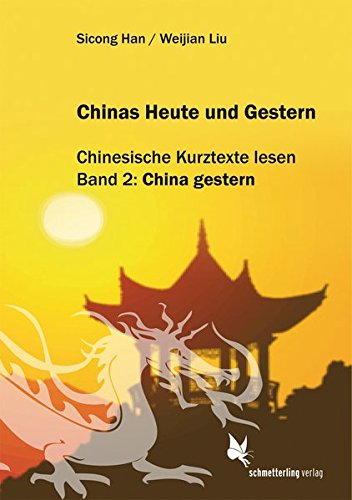 Chinas Heute und Gestern, Bd. 2 China gestern: Chinesische Kurztexte lesen