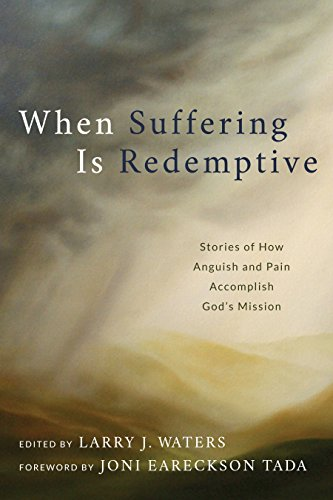 when-suffering-is-redemptive-stories-of-how-anguish-and-pain-accomplish-gods-mission