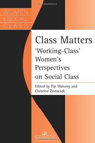 Class Matters:Working Class Women's Perspectives On Social Class (Women and Class Series)