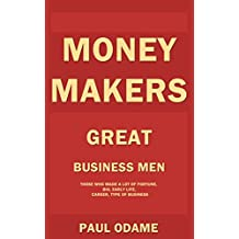 Money Makers: Great Business Men Who Made A Lot of Fortune, Bio, Early Life, Career, Type Of Business