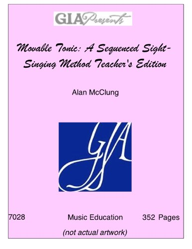 Movable Tonic: A Sequenced Sight-Singing Method Teacher's Edition/G7028