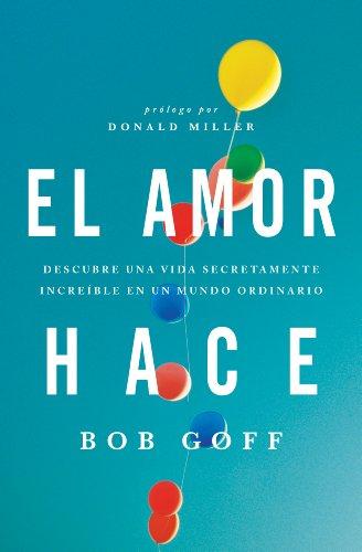 Portada del libro El amor hace de Bob Goff
