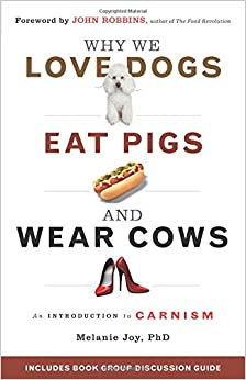 Why We Love Dogs, Eat Pigs, and Wear Cows: An Introduction to Carnism: The Belief System That Enables Us to Eat Some Animals and Not Others price comparison at Flipkart, Amazon, Crossword, Uread, Bookadda, Landmark, Homeshop18