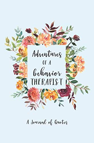 Adventures of a Behavior Therapist: A Journal of Quotes