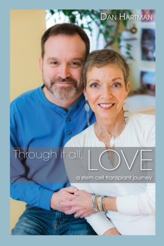 Through it all, Love: A stem cell transplant journey