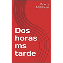 Dos horas ms tarde (French Edition)
