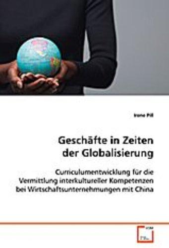 Geschäfte in Zeiten der Globalisierung: Curriculumentwicklung für die Vermittlung interkultureller Kompetenzen bei Wirtschaftsunternehmungen mit China (Die Geschäfte Chino)