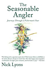Nick Lyons's first fishing book, The Seasonable Angler, is the story of a fisherman's year, from the projects and fantasies of an angler's winter through the thrill of a June evening's rise on the Beaverkill, and on to the pleasures and melan...