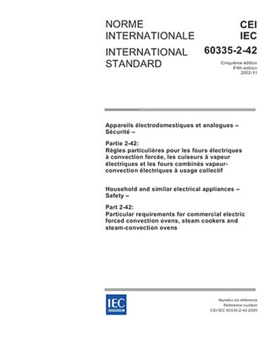 IEC 60335-2-42 Ed. 5.0 b:2005, Household and similar electrical appliances - Safety - Part 2-42: Particular requirements for commercial electric ... steam cookers and steam-convection ovens
