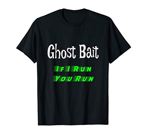 Ghost Bait TShirt If I Run You Run Paranormal Spirit Men's