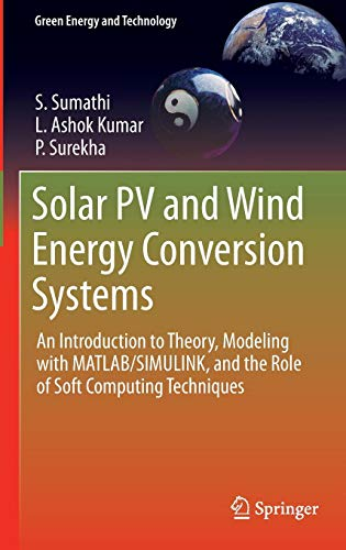(Solar PV and Wind Energy Conversion Systems: An Introduction to Theory, Modeling with MATLAB/SIMULINK, and the Role of Soft Computing Techniques (Green Energy and Technology))