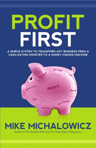 Profit First A Simple System to Transform Your Business from a Cash-Eating Monster to a Money-Making Machine